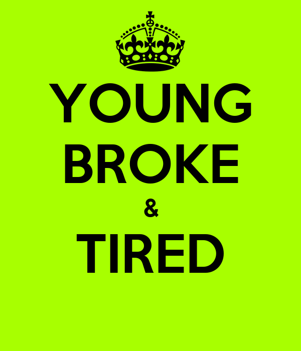 YOUNG BROKE & TIRED