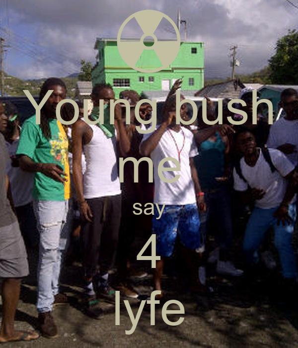 Young bush me say 4 lyfe