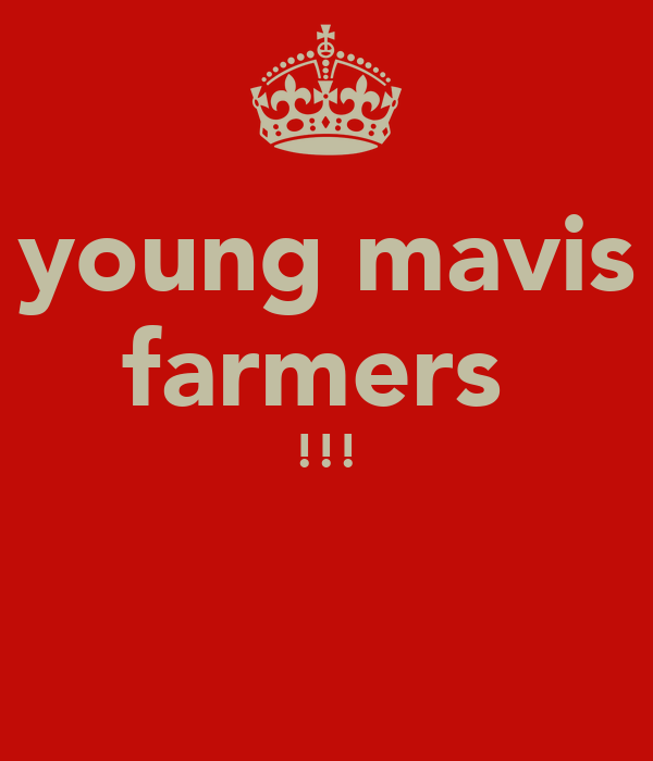 young mavis farmers  !!!
