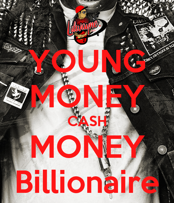 YOUNG MONEY CASH MONEY Billionaire