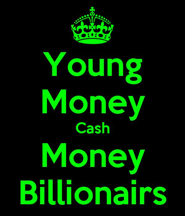 Young Money Cash Money Billionairs