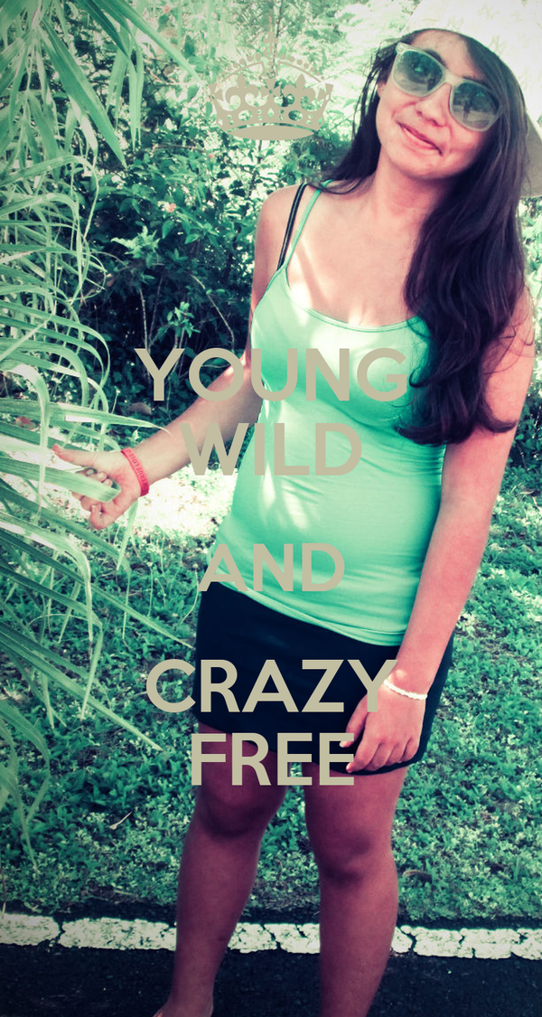 YOUNG WILD AND CRAZY FREE