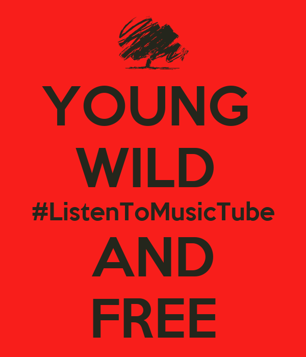 YOUNG  WILD  #ListenToMusicTube AND FREE