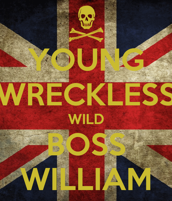 YOUNG WRECKLESS WILD BOSS WILLIAM