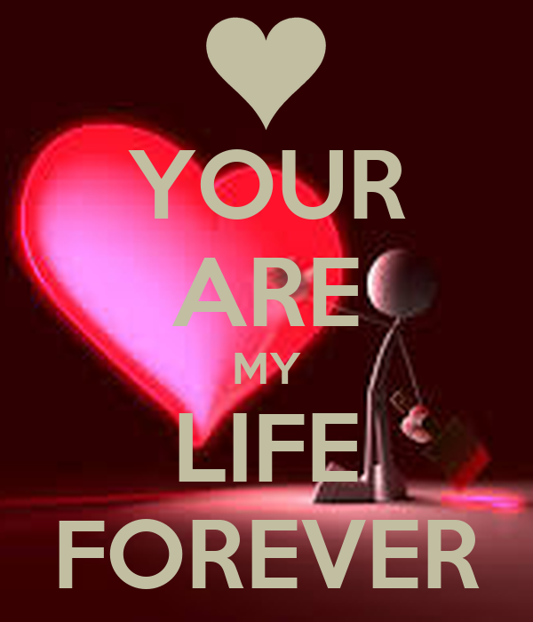 YOUR ARE MY LIFE FOREVER
