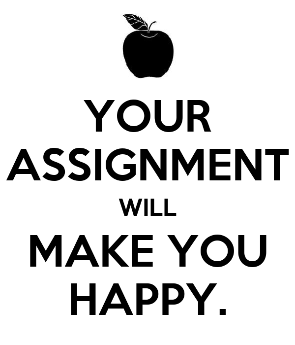 YOUR ASSIGNMENT WILL MAKE YOU HAPPY.
