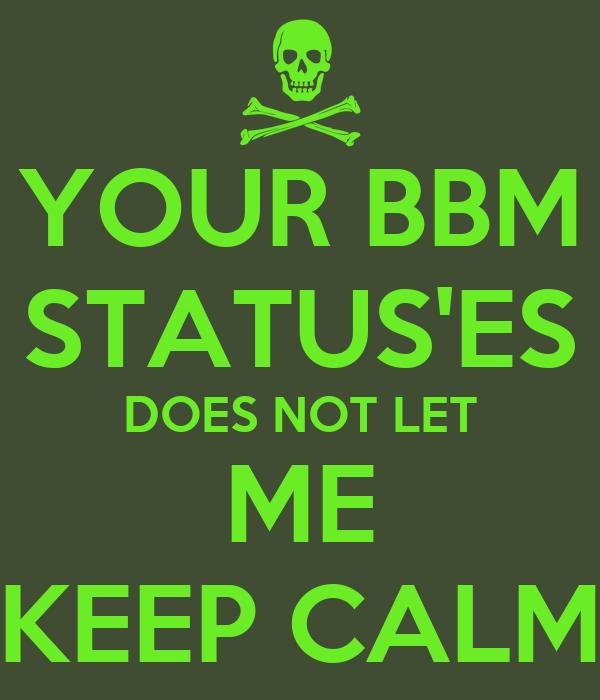 YOUR BBM STATUS'ES DOES NOT LET ME KEEP CALM