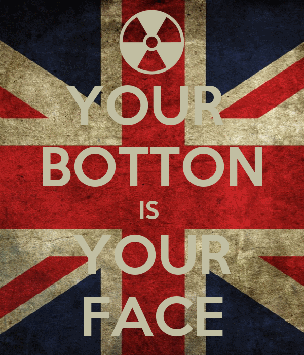 YOUR  BOTTON IS  YOUR FACE