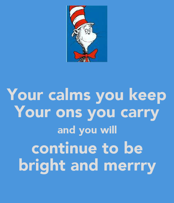 Your calms you keep Your ons you carry and you will continue to be bright and merrry