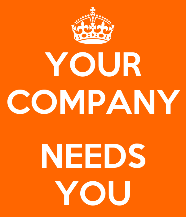 YOUR COMPANY  NEEDS YOU
