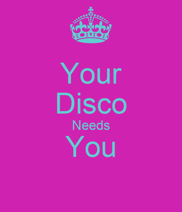 Your Disco Needs You