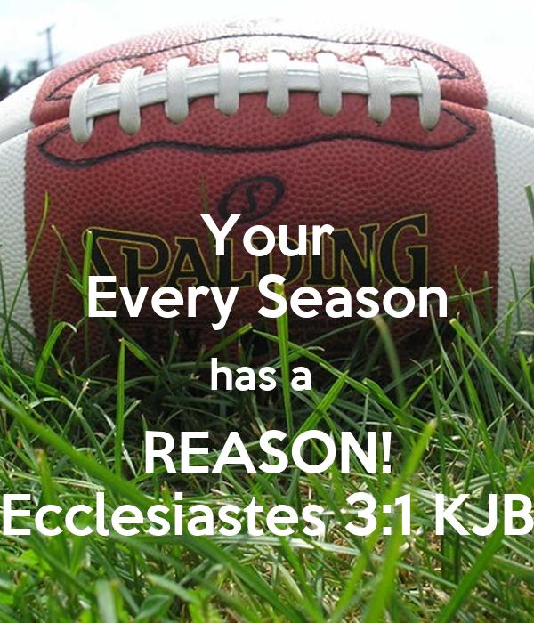 Your Every Season has a  REASON! Ecclesiastes 3:1 KJB