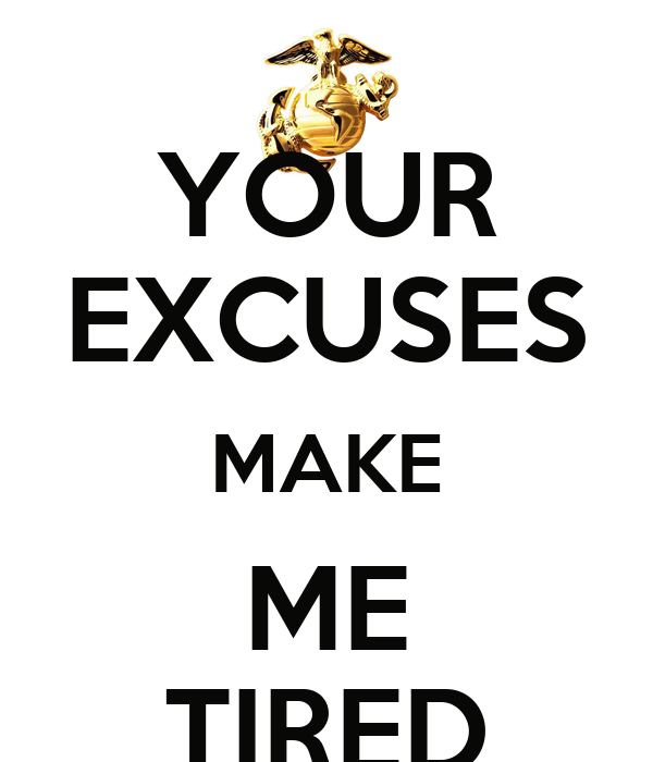 YOUR EXCUSES MAKE ME TIRED