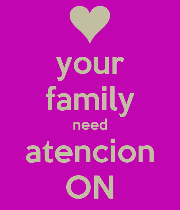 your family need atencion ON