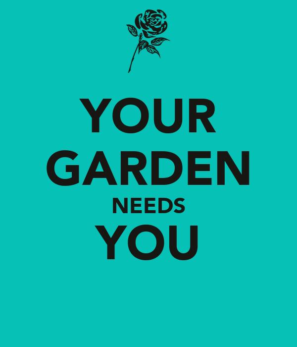 YOUR GARDEN NEEDS YOU