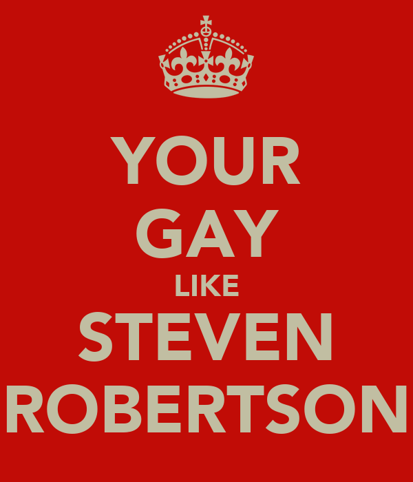 YOUR GAY LIKE STEVEN ROBERTSON