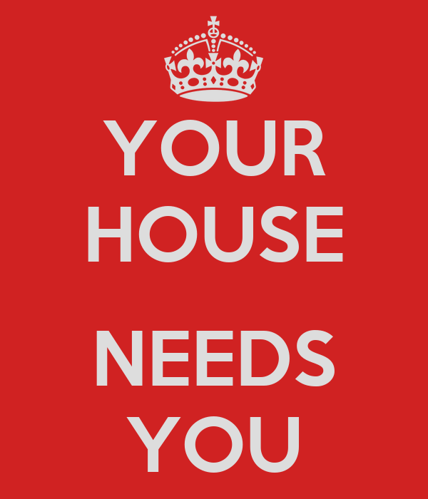 YOUR HOUSE  NEEDS YOU