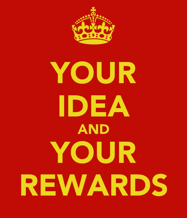 YOUR IDEA AND YOUR REWARDS