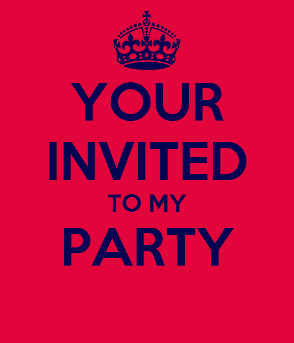 YOUR INVITED TO MY PARTY