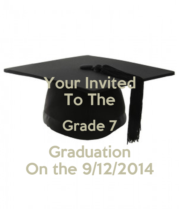 Your Invited To The Grade 7 Graduation On the 9/12/2014
