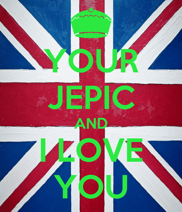 YOUR JEPIC AND I LOVE YOU