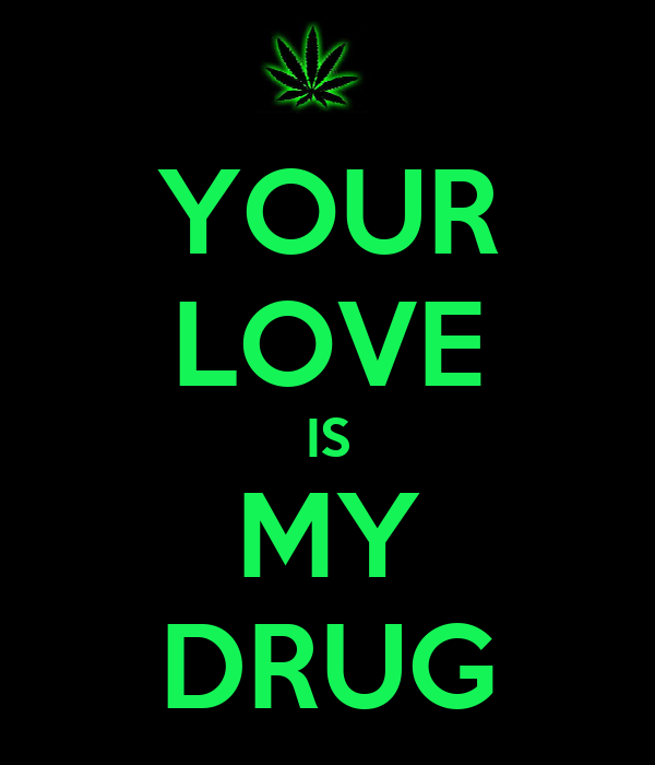 YOUR LOVE IS MY DRUG