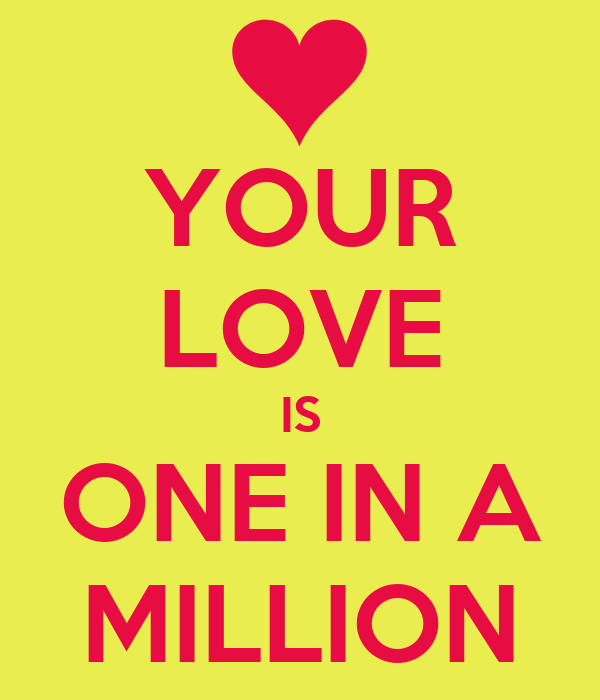 YOUR LOVE IS ONE IN A MILLION