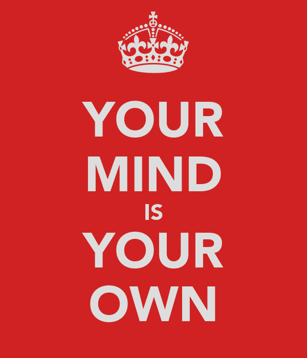 YOUR MIND IS YOUR OWN