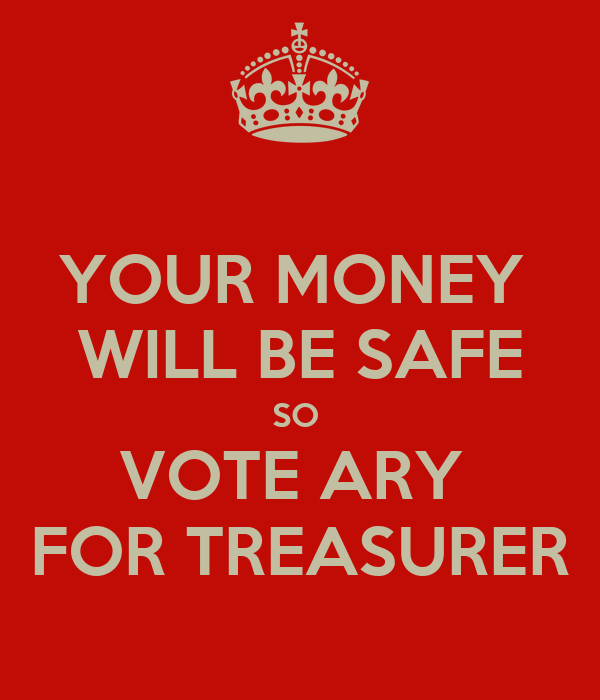 YOUR MONEY  WILL BE SAFE SO  VOTE ARY  FOR TREASURER
