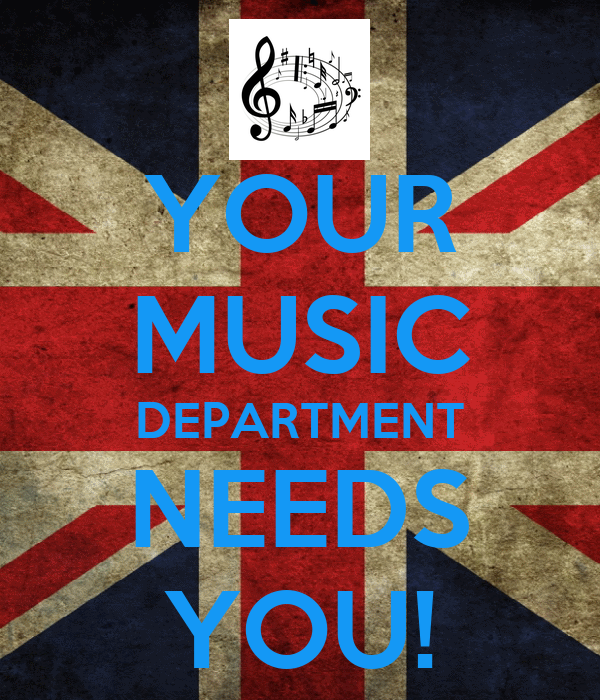 YOUR MUSIC DEPARTMENT NEEDS YOU!