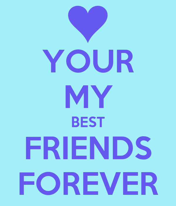 YOUR MY BEST FRIENDS FOREVER
