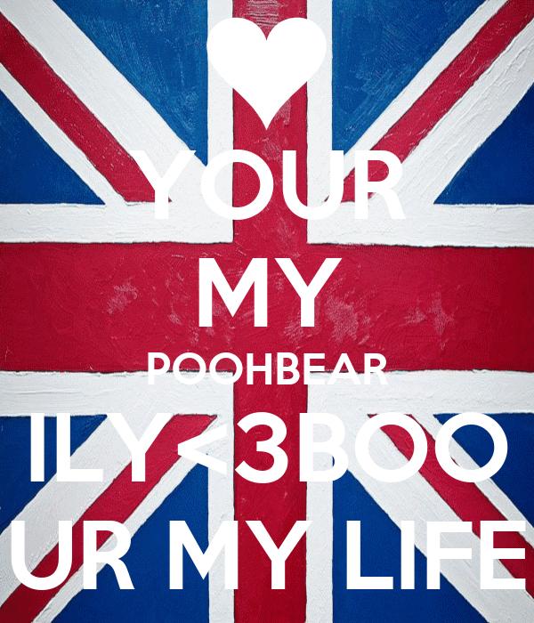 YOUR MY POOHBEAR ILY<3BOO UR MY LIFE