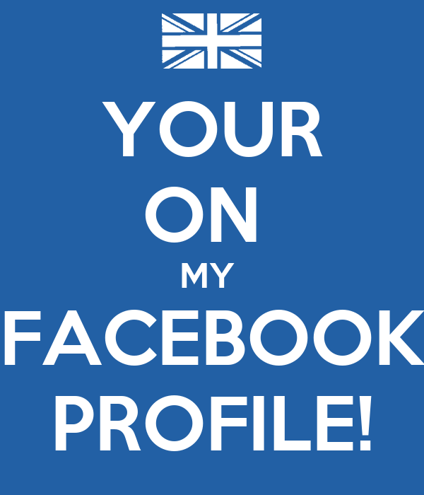 YOUR ON  MY  FACEBOOK PROFILE!