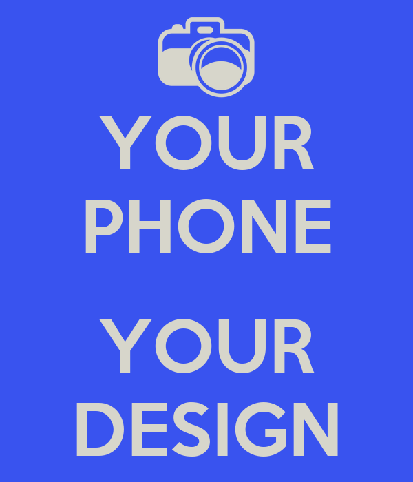 YOUR PHONE  YOUR DESIGN
