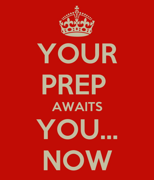 YOUR PREP  AWAITS YOU... NOW