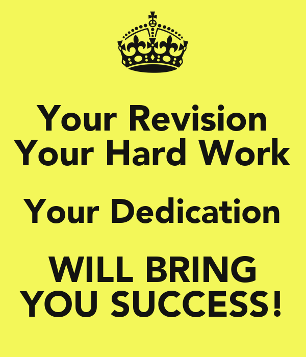 Your Revision Your Hard Work Your Dedication WILL BRING YOU SUCCESS!