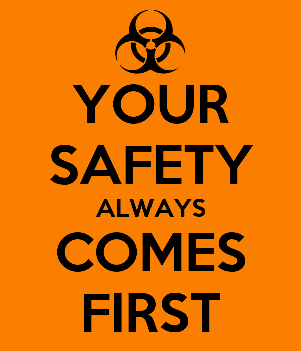 YOUR SAFETY ALWAYS COMES FIRST