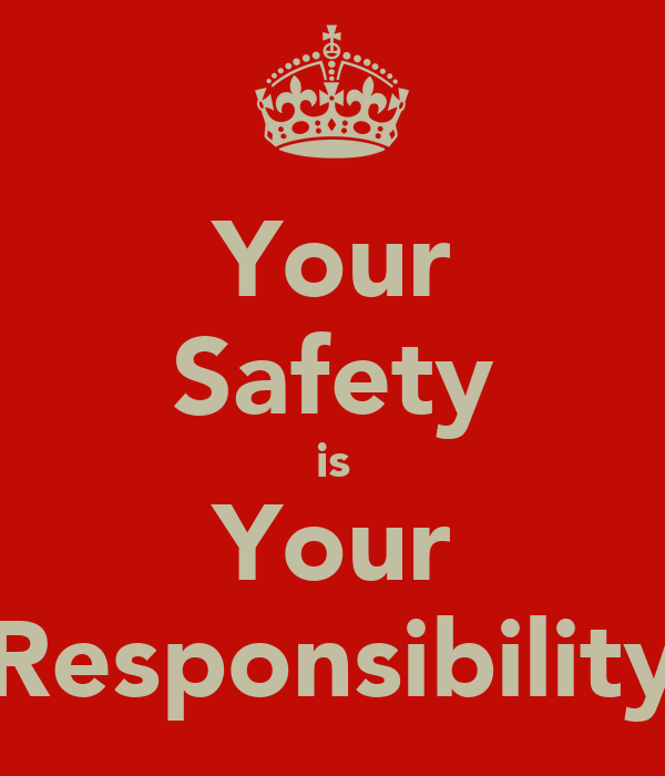 Your Safety is Your Responsibility