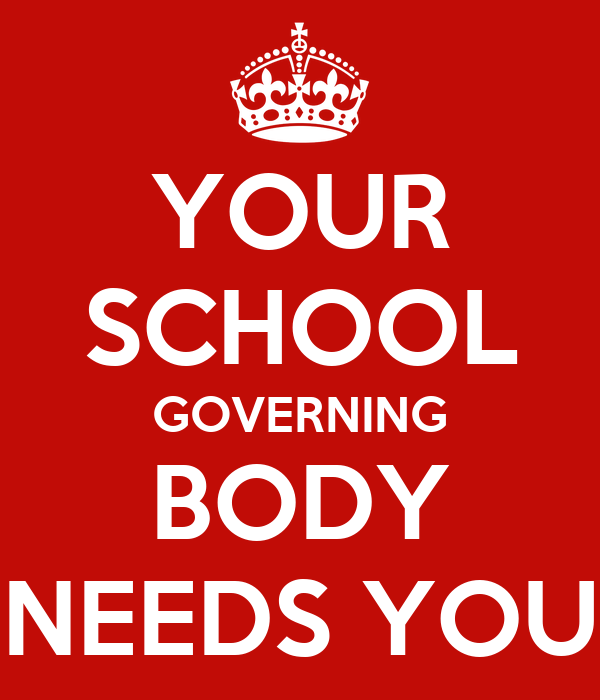 YOUR SCHOOL GOVERNING BODY NEEDS YOU