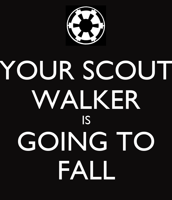 YOUR SCOUT WALKER IS GOING TO FALL