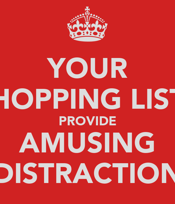 YOUR SHOPPING LISTS PROVIDE AMUSING DISTRACTION