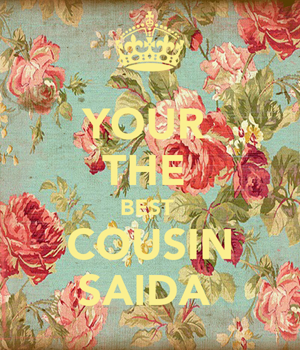 YOUR  THE  BEST  COUSIN SAIDA