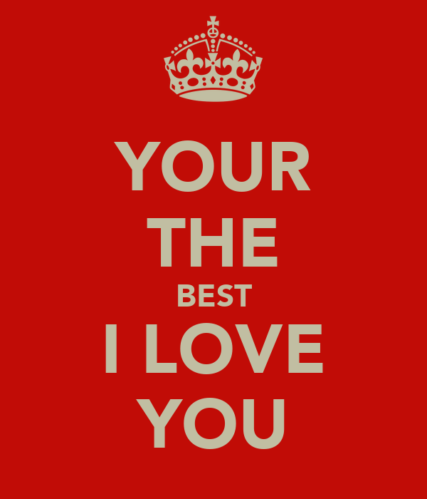 YOUR THE BEST I LOVE YOU