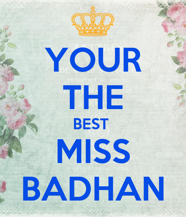 YOUR THE BEST  MISS BADHAN