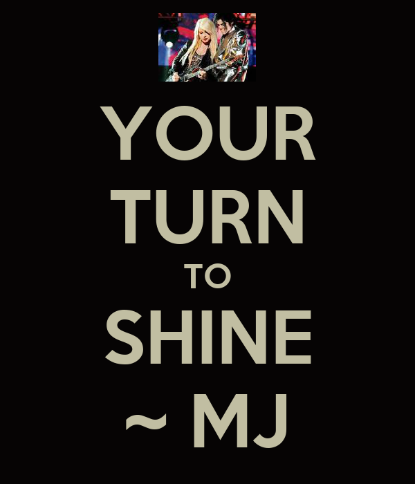 YOUR TURN TO SHINE ~ MJ
