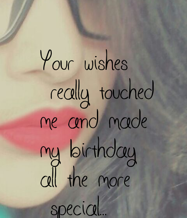 Your wishes   really touched  me and made  my birthday all the more  special...