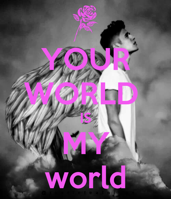 YOUR WORLD  IS MY world