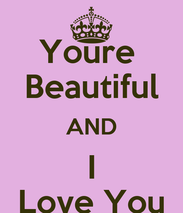 Youre Beautiful AND I Love You Poster | Braydon | Keep ...