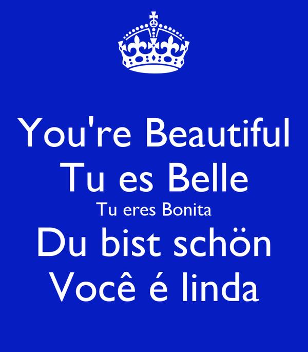 You're Beautiful Tu es Belle Tu eres Bonita Du bist schön