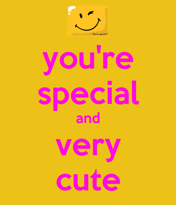 you're special and very cute